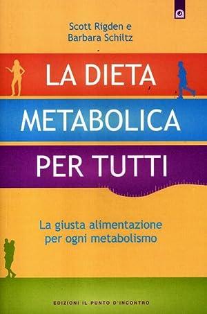 La dieta metabolica per tutti. La giusta alimentazione per ogni metabolismo.: Rigden, Scott Schiltz...
