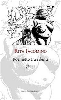 Poemetto tra i denti.: Iacomino, Rita