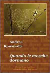 Quando le mosche dormono.: Ronsivalle, Andrea