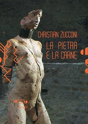Christian Zucconi. La Pietra e la Carne. [Ed. Italiano e Inglese].: aa.vv.