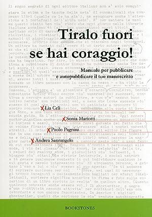 Tiralo Fuori se Hai Coraggio! Manuale per Pubblicare e Autopubblicare il Tuo Manoscritto.