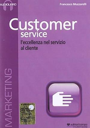 Customer Service. L'Eccellenza nel Servizio al Cliente. [CD-Audio Formato Mp3].: Muzzarelli, ...