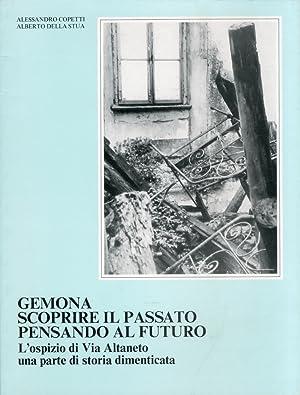 Gemona. Scoprire il passato pensando al futuro.: Copetti, Alessandro Della
