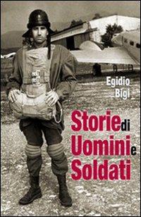 Storie di uomini e soldati.: Bigi, Egidio