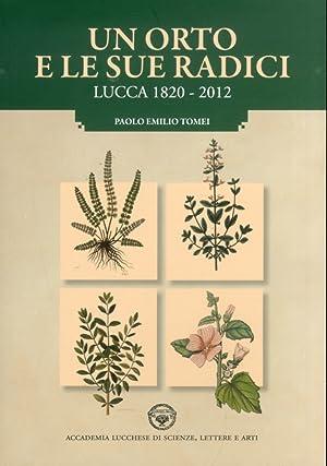 Un orto e le sue radici. Lucca 1820-2012.: Tomei, Paolo E