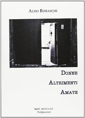 Donne altrimenti amate.: Boraschi, Aldo