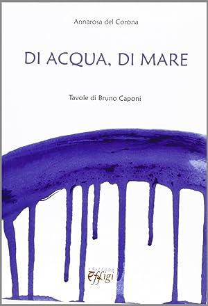 Di Acqua e di Mare. Tavole di Bruno Caponi.: Del Corona, Annarosa