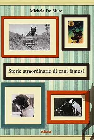 Storie straordinarie di cani famosi.: De Muro, Michela