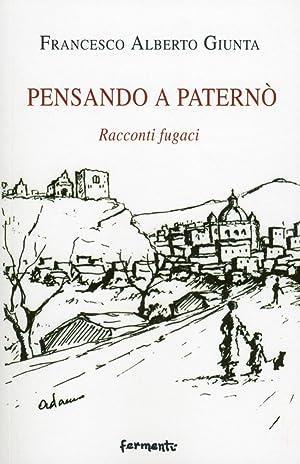 Pensando a Paternò. Racconti Fugaci.: Giunta, Francesco A