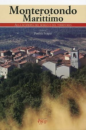 Monterotondo Marittimo. Alla scoperta del borgo e del territorio.