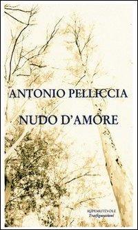 Nudo d'amore.: Pelliccia, Antonio