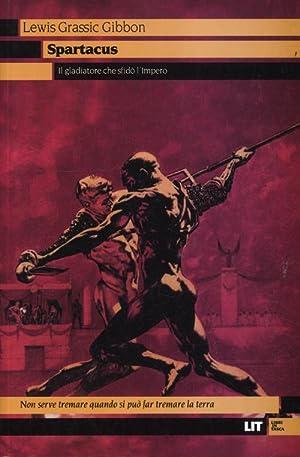 Spartacus. Il gladiatore che sfidò l'impero.: Gibbon, Lewis G