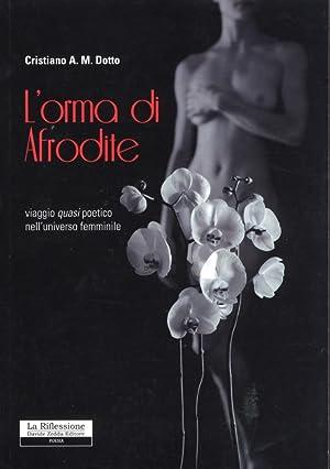 L'orma di Afrodite. Viaggio quasi poetico nell'universo femminile.: Dotto, Cristiano A
