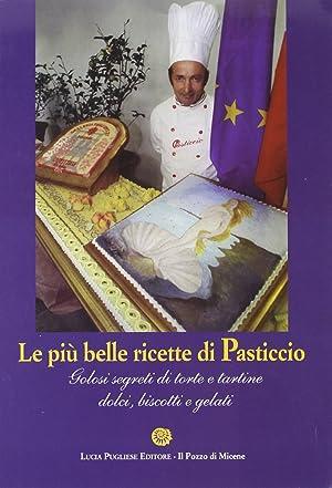 Le più belle ricette di Pasticcio. Golosi segreti di torte e tortine dolci, biscotti e ...