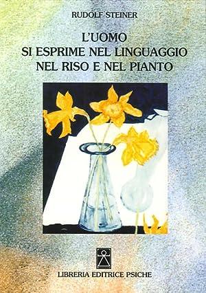 L'Uomo si Esprime nel Linguaggio nel Riso e nel Pianto.: Steiner, Rudolf