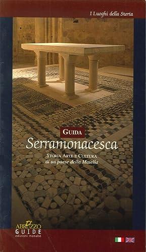 Guida Serramonacesca. Storia arte e cultura di un paese della Maiella.: aa.vv.