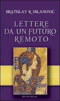 Lettere da un futuro remoto.: Milanovic, Bratislav R