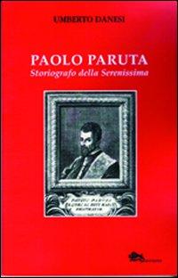 Paolo Paruta. Storiografo della Serenissima.: Danesi, Umberto