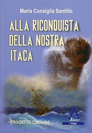 Alla riconquista della nostra Itaca.: Santillo, M Consiglia