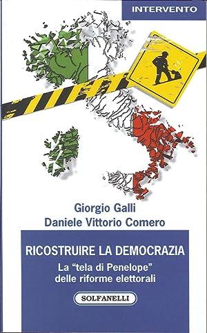 """Ricostruire la democrazia. La """"tela di Penelope"""" delle riforme elettorali.: Galli, ..."""