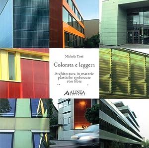 Colorata e Leggera. Architettura in Materie Plastiche Rinforzate con Fibre.: Toni, Michela