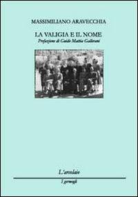 La valigia e il nome.: Aravecchia, Massimiliano