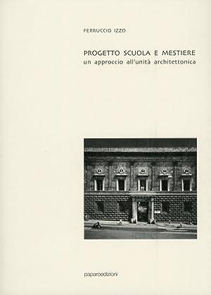 Progetto, Scuola e Mestiere. Un Approccio all'Unità Architettonica.: Izzo, Ferruccio