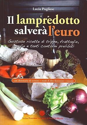 Il Lampredotto salverà l'euro. Gustose ricette di trippe, frattaglie, rigaglie e tanti ...