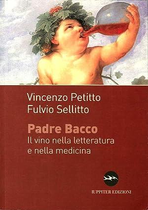 Padre Bacco. Il Vino nella Letteratura e nella Medicina.: Petitto, Vincenzo Sellitto, Fulvio