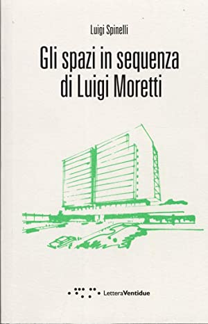 Gli spazi in sequenza di Luigi Moretti.: Spinelli, Luigi