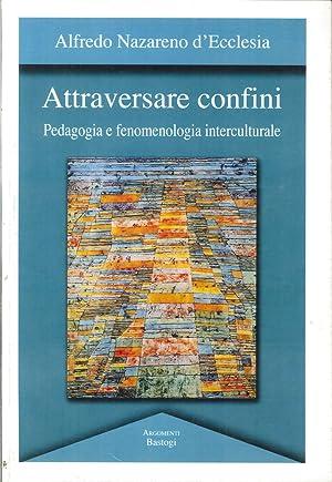 Attraversare confini. Pedagogia e fenomenologia interculturale.: D'Ecclesia, Alfredo N