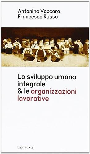 Lo sviluppo umano integrale & le organizzazioni lavorative.: Vaccaro, Antonio Russo, Francesco