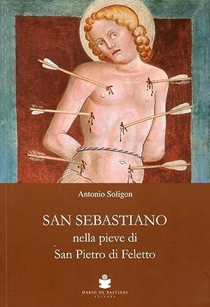 San Sebastiano nella Pieve di San Pietro di Ffeletto.: Soligon, Antonio