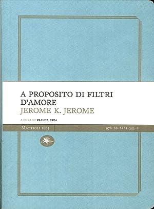 A Proposito di Filtri d'Amore.: Jerome, Jerome K