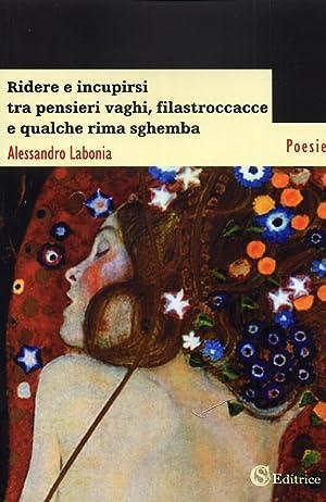 Ridere e incupirsi tra pensieri vaghi, filastroccacce e qualche rima sghemba.: Labonia, Alessandro