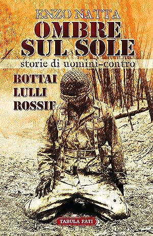 Ombre sul sole. Storie di uomini-contro. Giuseppe Bottai, Folco Lulli e Frédéric ...