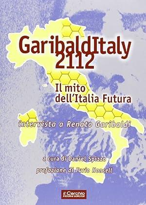 Garibalditaly 2112. Il mito dell'Italia Futura. Intervista a Renato Garibaldi.: Spizzo, Daniel
