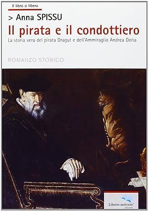 Il pirata e il condottiero. La storia vera del pirata Dragut e dell'ammiraglio Andrea Doria.: ...