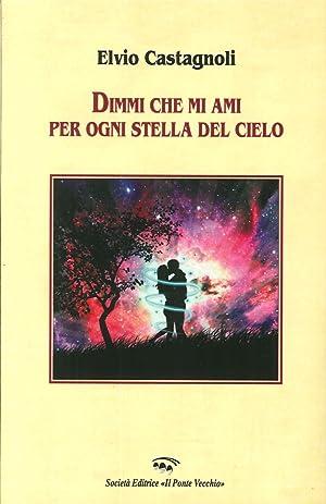 Dimmi che mi ami per ogni stella del cielo.: Castagnoli, Elvio