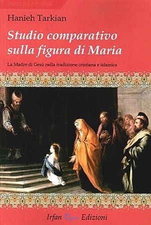 Studio comparativo sulla figura di Maria. La madre di Gesù nella tradizione cristiana e ...
