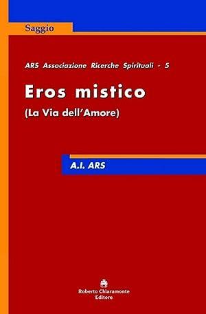 Eros mistico. La via dell'amore.: Anonimo