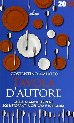 Tavola d'autore. Guida al mangiar bene. 200 ristoranti a Genova e in Liguria.: Malatto, ...