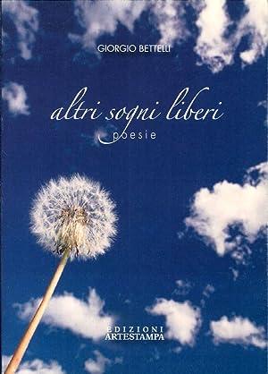 Altri sogni liberi. Poesie.: Bettelli, Giorgio