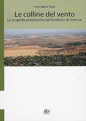 Le colline del vento. Le scoperte preistoriche nel territorio di Ordona.: Tunzi, Anna M
