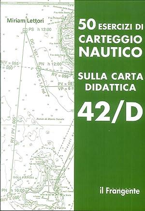50 esercizi di carteggio nautico sulla carta didattica 42/D.: Lettori, Miriam