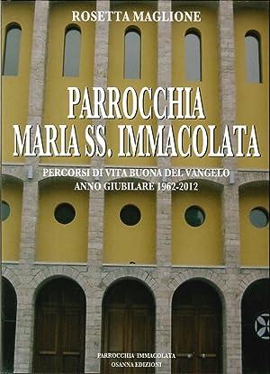 Parrocchia Maria SS. Immacolata. Percorsi di vita buona del Vangelo. Anno Giubilare 1962-2012.: ...