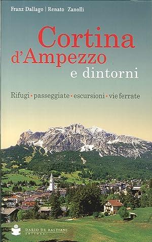 Cortina d'Ampezzo e dintorni. Rifugi, passeggiate, escursioni, vie ferrate.: Dallago, Franz ...