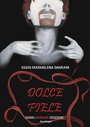 Dolce fiele.: Damiani, Silvia M