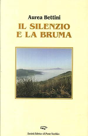 Il silenzio e la bruma.: Bettini, Aurea
