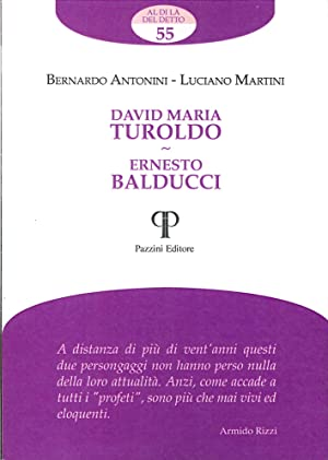 David Maria Turoldo. Ernesto Balducci.: Antonini, Bernardo Martini, Luciano